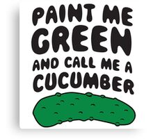 Paint me green and call me a cucumber Canvas Print