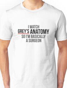I Watch Grey's Anatomy So I'm Basically A Surgeon - White Unisex T-Shirt