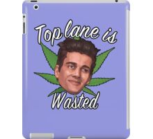 Top Lane is Wasted iPad Case/Skin