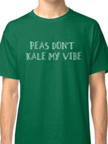 Peas don't kale my vibe Classic T-Shirt