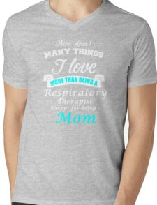 Love Being a Respiratory Therapist Love being a Mom Mens V-Neck T-Shirt