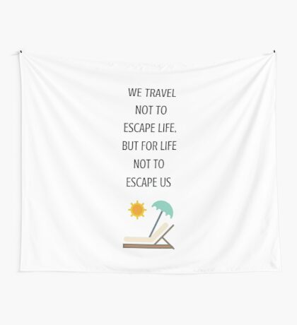 WE TRAVEL NOT TO ESCAPE LIFE BUT FOR LIFE NOT TO ESCAPE US Wall Tapestry