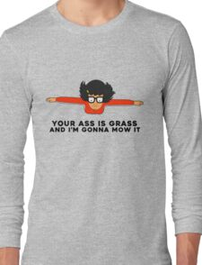 Your A** Is Grass And I'm Gonna Mow It Long Sleeve T-Shirt