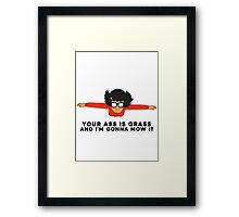 Your A** Is Grass And I'm Gonna Mow It Framed Print
