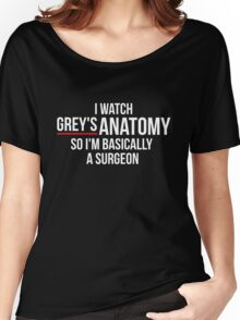 I Watch Grey's Anatomy So I'm Basically A Surgeon - Black Women's Relaxed Fit T-Shirt