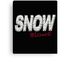 SNOW BLOWS - Snow Hater  Canvas Print