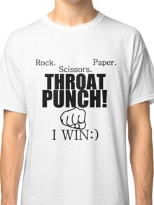 ROCK.PAPER.SCISSORS. THROAT PUNCH! I WIN :) Classic T-Shirt