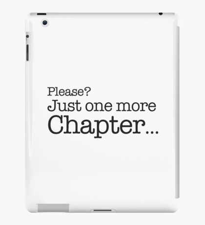 Please? just one more chapter iPad Case/Skin