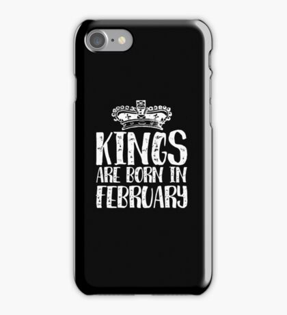 Kings Are Born In February - Birthday iPhone Case/Skin
