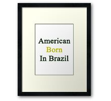 American Born In Brazil  Framed Print