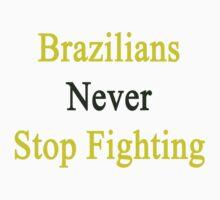 Brazilians Never Stop Fighting  by supernova23