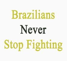 Brazilians Never Stop Fighting  by supernova23