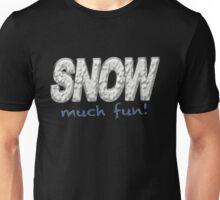 SNOW MUCH FUN - Winter Snow Lover Unisex T-Shirt