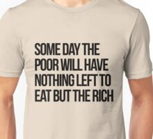 Some Day The Poor Will Have Nothing Left To Eat But The Rich Unisex T-Shirt