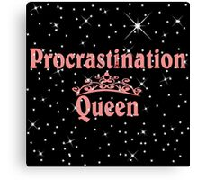 Procrastination Queens  Canvas Print