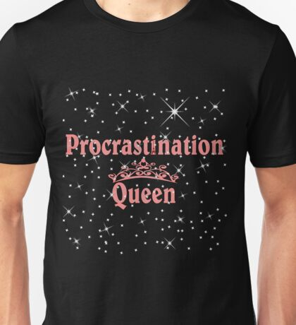 Procrastination Queens  Unisex T-Shirt