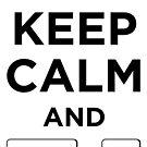 Keep Calm and Ctrl + F5 by makingDigital