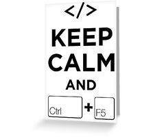 Keep Calm and Ctrl + F5 Greeting Card