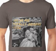 We are Totally judging you Unisex T-Shirt