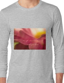 Be Soft Don't Let the World Make You Hard Long Sleeve T-Shirt