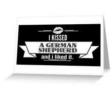 I Kissed A German Shepherd And I Liked It Greeting Card