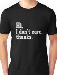 Hi I don't care Unisex T-Shirt