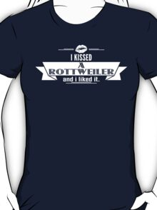 I Kissed A Rottweiler And I Liked It T-Shirt