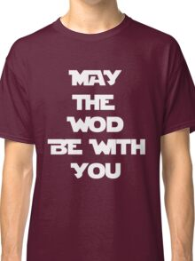 May The WOD Be With You - White Classic T-Shirt