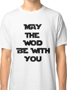 May The WOD Be With You - Black Classic T-Shirt