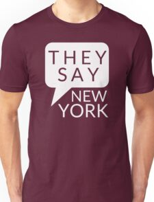 They Say New York Unisex T-Shirt