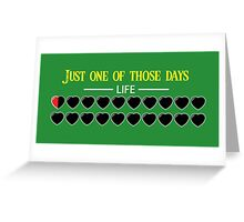 Just one of those days Greeting Card