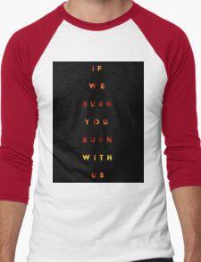 i we burn you burn with us T-Shirt