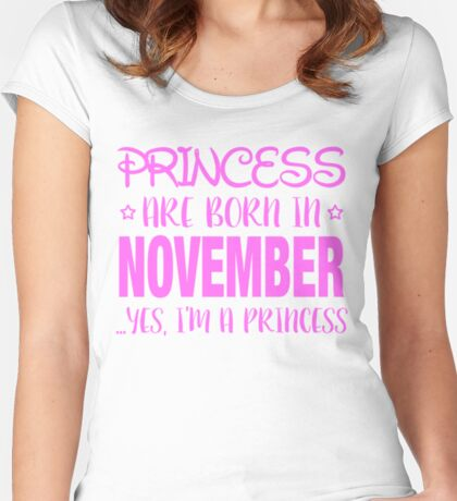 Princesses Are Born In NOVEMBER Yes I Am A Princess Women's Fitted Scoop T-Shirt