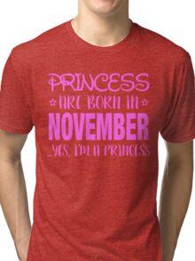 Princesses Are Born In NOVEMBER Yes I Am A Princess Tri-blend T-Shirt