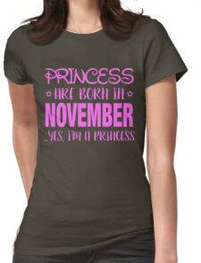 Princesses Are Born In NOVEMBER Yes I Am A Princess Womens Fitted T-Shirt