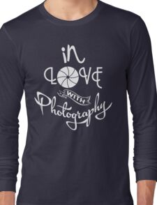 Photographer - In Love With Photography Long Sleeve T-Shirt