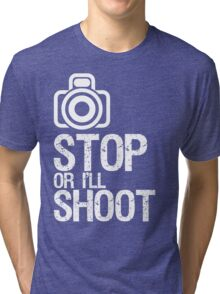 Photography - Stop or I'll Shoot Tri-blend T-Shirt