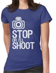 Photography - Stop or I'll Shoot Womens Fitted T-Shirt