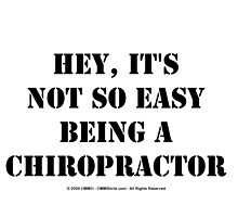 Hey, It's Not So Easy Being A Chiropractor - Black Text by cmmei