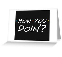 How You Doin'? Greeting Card