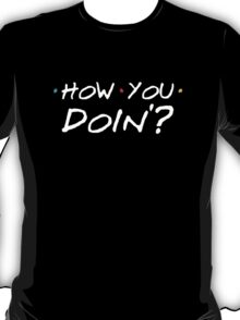 How You Doin'? T-Shirt