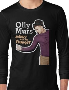 olly mursdance with me tonight Long Sleeve T-Shirt