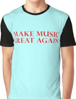 MAKE MUSIC GREAT AGAIN Graphic T-Shirt