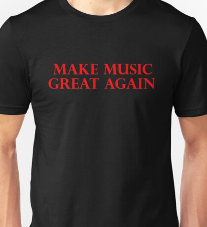 MAKE MUSIC GREAT AGAIN Unisex T-Shirt