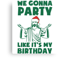 Party Like It's A Christmas Birthday Canvas Print