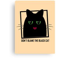 DON'T BLAME THE BLACK CAT Canvas Print