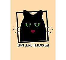 DON'T BLAME THE BLACK CAT Photographic Print