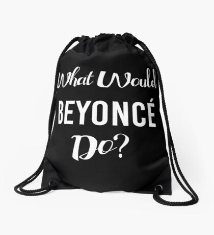 What Would Beyonce Do??? Drawstring Bag