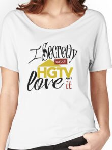 I Watch HGTV and Love It Women's Relaxed Fit T-Shirt