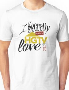 I Watch HGTV and Love It Unisex T-Shirt